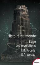 Couverture du livre « Histoire du monde t.3 ; l'âge des révolutions » de Odd A. Westad et John M. Roberts aux éditions Tempus/perrin