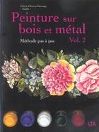 Couverture du livre « Peinture sur bois et métal t.2 ; méthode pas à pas » de Colette Clement-Demange aux éditions Le Temps Apprivoise