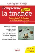 Couverture du livre « Comprendre toute la finance ; l'essentiel de la finance d'entreprise pour tous (4e édition) » de Christophe Thibierge aux éditions Vuibert