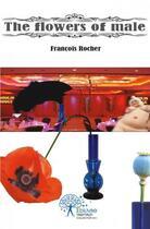 Couverture du livre « The flowers of male » de Francois Rocher aux éditions Edilivre-aparis