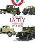 Couverture du livre « Tous les Laffly militaires ; 1914-1940 » de Francois Vauvillier aux éditions Histoire Et Collections