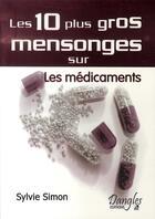Couverture du livre « Les 10 plus gros mensonges sur les médicaments » de Simon Sylvie aux éditions Dangles