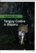 Couverture du livre « Tanguy Colère a disparu » de Raphaëlle Riol aux éditions Rouergue