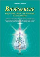 Couverture du livre « Bioénergie ; énergie vitale, chakras, extrasensorialité, exercices pratiques » de Stephane Cardinaux aux éditions Trajectoire