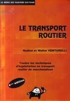 Couverture du livre « Le transport routier ; toutes les techniques d'exploitation en transport routier de marchandises » de N Venturelli aux éditions Genie Des Glaciers