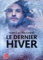 Couverture du livre « Le dernier hiver » de Jean-Luc Marcastel aux éditions Hachette Jeunesse