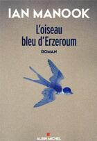 Couverture du livre « L'oiseau bleu d'Erzeroum t.1 » de Ian Manook aux éditions Albin Michel