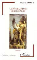 Couverture du livre « La psychanalyse hors les murs (édition 2006) » de Charlotte Herfray aux éditions L'harmattan