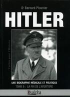 Couverture du livre « Hitler t.6 ; la fin de l'aventure » de Bernard Plouvier aux éditions Dualpha