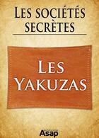 Couverture du livre « Les sociétés secrètes : les yakuzas » de Gwenn Rigal aux éditions Editions Asap