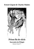Couverture du livre « Prison fin de siècle ; souvenirs de Pélagie » de Ernest Gegout et Charles Malato aux éditions Theolib
