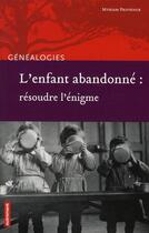 Couverture du livre « L'enfant abandonné : résoudre l'énigme » de Myriam Provence aux éditions Autrement