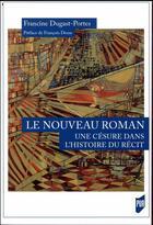 Couverture du livre « Le nouveau roman : une césure dans l'histoire du récit » de Francine Dugast-Portes aux éditions Pu De Rennes
