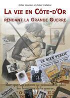 Couverture du livre « La vie en Côte-d'Or pendant la grande guerre » de Didier Callabre et Gilles Vauclair aux éditions Editions Sutton