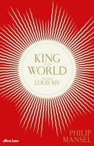 Couverture du livre « King of the world the life of louis xiv » de Philip Mansel aux éditions Random House Uk
