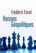 Couverture du livre « Horizons géopolitiques » de Frederic Encel aux éditions Seuil