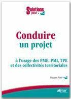 Couverture du livre « Conduire un projet ; à l'usage des PME, PMI, TPE et des collectivités territoriales » de Roger Aim aux éditions Afnor Editions