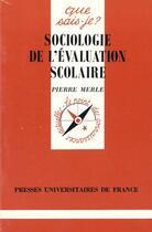 Couverture du livre « Sociologie de l'evaluation scolaire qsj 3278 » de Merle P aux éditions Que Sais-je ?
