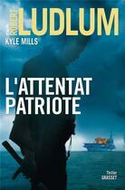 Couverture du livre « L'attentat patriote ; thriller » de Robert Ludlum et Kyle Mills aux éditions Grasset Et Fasquelle