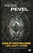 Couverture du livre « Haut-Royaume ; les sept cités T.1 ; le joyau des Valoris » de Pierre Pevel aux éditions Milady Imaginaire