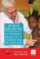 Couverture du livre « Un éléphant blanc ça ne change pas de couleur » de Alain Deloche aux éditions Editions De La Loupe