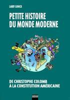 Couverture du livre « Petite histoire du monde moderne t.2 ; de la Bastille à Bagdad » de Gonick aux éditions Vertige Graphic