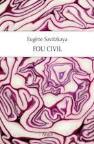 Couverture du livre « Fou civil » de Eugene Savitzkaya aux éditions Argol