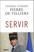 Couverture du livre « Servir » de Pierre De Villiers aux éditions Fayard