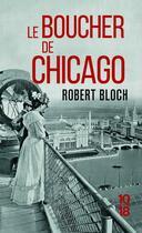 Couverture du livre « Le boucher de Chicago » de Robert Bloch aux éditions 10/18