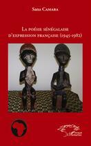 Couverture du livre « La poésie sénégalaise d'expression francaise (1945-1982) » de Sana Camara aux éditions L'harmattan