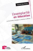 Couverture du livre « L'exemplarité en éducation ; la reconnaître, l'accepter, la valoriser, la diffuser » de Yannick Brun-Picard aux éditions L'harmattan