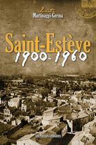 Couverture du livre « Saint-Estève 1900-1960 » de Lucette Martinaggi-Germa aux éditions Presses Litteraires