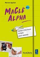 Couverture du livre « Maclé alpha ; A1.1 ; cahier d'écriture scripte pour adultes (édition 2017) » de Marion Aguilar aux éditions Retz