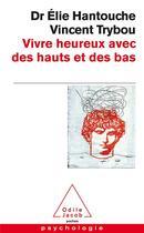 Couverture du livre « Vivre heureux avec des hauts et des bas » de Elie Hantouche et Vincent Trybou aux éditions Odile Jacob