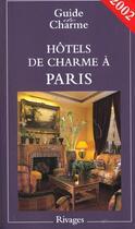 Couverture du livre « Guide Des Hotels De Charme De Paris ; Edition 2002 » de Tatiana De Beaumont aux éditions Rivages