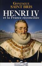 Couverture du livre « Henri IV et la France réconciliée » de Saint Bris Gonz aux éditions Telemaque
