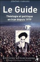 Couverture du livre « Le guide ; théologie et politique en Iran depuis 1979 » de Jerome Fabiani aux éditions Giovanangeli