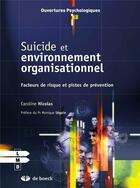 Couverture du livre « Suicide et environnement organisationnel ; facteurs de risque et pistes de prévention » de Caroline Nicolas aux éditions De Boeck Superieur