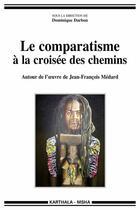 Couverture du livre « Le comparatisme à la croisée des chemins ; autour de l'oeuvre de Jean-François médard » de Dominique Darbon aux éditions Karthala