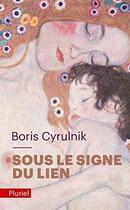 Couverture du livre « Sous le signe du lien » de Boris Cyrulnik aux éditions Pluriel