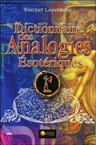Couverture du livre « Dictionnaire des analogies ésotériques » de Vincent Lauvergne aux éditions Ambre