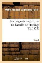Couverture du livre « Les Brigands Anglais, Ou La Bataille De Hastings. Tome 2 » de Barthelemy-Hadot-M-A aux éditions Hachette Bnf