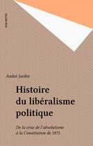 Couverture du livre « Histoire Du Liberalisme Politique » de Jardin aux éditions Hachette