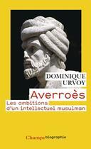 Couverture du livre « Averroès ; les ambitions d'un intellectuel musulman » de Dominique Urvoy aux éditions Flammarion