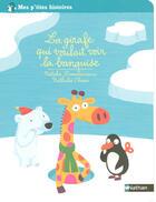 Couverture du livre « La girafe qui voulait voir la banquise » de Natalie Zimmermann aux éditions Nathan