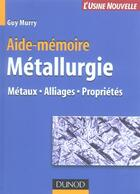 Couverture du livre « Aide-Memoire Metallurgie : Metaux , Alliages, Proprietes » de Guy Murry aux éditions Dunod