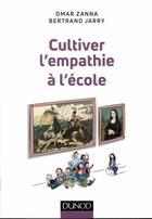 Couverture du livre « Cultiver l'empathie à l'école » de Omar Zanna et Bertrand Jarry aux éditions Dunod