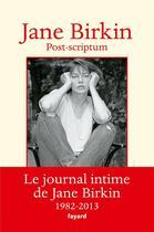 Couverture du livre « Post-scriptum ; le journal intime de Jane Birkin ; 1982-2013 » de Jane Birkin aux éditions Fayard