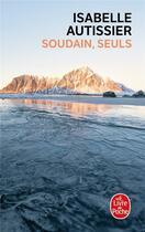 Couverture du livre « Soudain, seuls » de Isabelle Autissier aux éditions Lgf