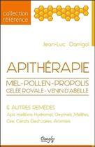 Couverture du livre « Apitherapie ; miel - pollen - propolis - gelée royale - venin d'abeilles & autres remèdes » de Jean-Luc Darrigol aux éditions Dangles